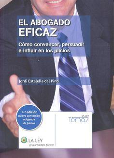 El abogado eficaz : cómo convencer, persuadir e influir en los juicios / Jordi Estalella del Pino. Madrid : La Ley, 2014 + 1 agenda. 4ª ed., rev. y ampliada. Sig. 347.96 Est