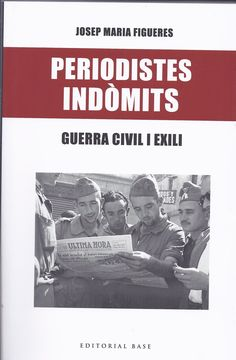 http://cataleg.ub.edu/record=b2201157~S1*cat #Periodisme #Exili #GuerraCivil
