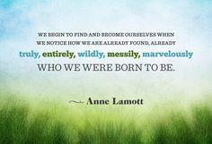Oh gosh yes. Thank you Anne Lamott!