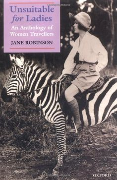 Unsuitable for Ladies: An Anthology of Women Travellers by Jane Robinson. $19.11. Publisher: Oxford University Press, USA; 2 edition (December 20, 2001). Publication: December 20, 2001. Author: Jane Robinson. Edition - 2