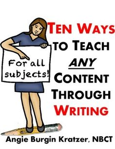 Ten Ways to Teach ANY Content Through Writing......Each strategy is described, and there are implementation suggestions and examples for use.