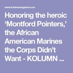 Honoring the heroic 'Montford Pointers,' the African American Marines the Corps Didn't Want - KOLUMN Magazine
