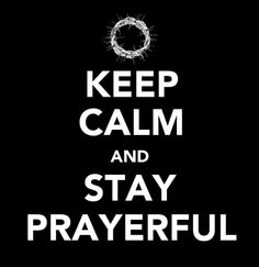 Keep calm!There is power in our prayers. Keep Calm Posters, Keep Calm Quotes, Quotes To Live By, Pray Always, Keep Calm Signs, Bible Verses, Scriptures, Bible Quotes, Fun Quotes