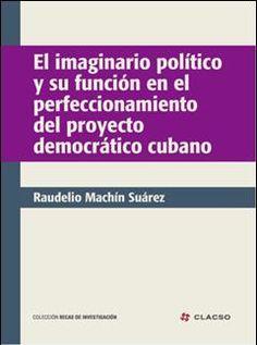 Descargalo en http://bibliotecavirtual.clacso.org.ar/clacso/becas/20120417022737/imaginario.pdf El imaginario político y su función en el perfeccionamiento del proyecto democrático cubano #Politica #Democracia #ImaginarioSocial #Marxismo #TeoriaPolitica #SubjetividadSocial #ImaginarioPolitico #AspectosEpistemologicos #ParticipacionSocial #Cuba