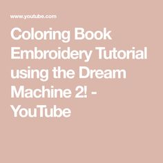 Coloring Book Embroidery Tutorial using the Dream Machine Brother Embroidery Machine, Embroidery Machines, Dream Machine, Coloring Books, Embroidery Designs, Youtube, Blog, Destiny, Sewing