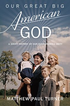 Our Great Big American God, Matthew Paul Turner -Ultimately, Turner dares to ask: Does God control the future of America-or is it the other way around?