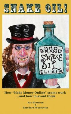 I did the cover art for this...  Snake Oil! How 'Make Money Online' scams work ...and how to avoid them by Kay McMahon, http://www.amazon.com/dp/B00A7DS64M/ref=cm_sw_r_pi_dp_IEpZqb1RT41FM