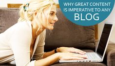 Why Great Content is Imperative to Any Blog; the bulleted list is fantastic!