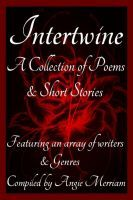 Intertwine, an ebook by Angie Merriam at Smashwords features The Angel of Death's First Kiss, a Moonlit Wings short story tie-in.
