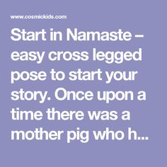 Start In Namaste Easy Cross Legged Pose To Your Story Once Upon A Time There Was Mother Pig Who Had Three Little Pigs The Grew