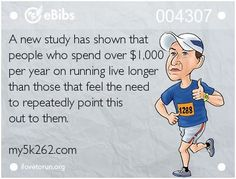 Haha...running isn't cheap, but the payout is one heck of a reward!