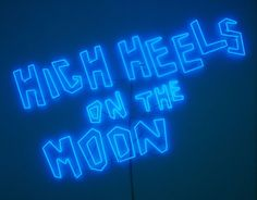 Sylvie Fleury,  High Heels on The Moon (First Spaceship Venus 20), 2005 NEON: BLAUE NEONRÖHREN NEON: HÖHE 250 CM; BREITE 405  #art