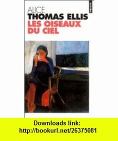 Oiseaux du ciel (les) (9782020263702) Alice Thomas Ellis, Agn�s Desarthe , ISBN-10: 202026370X  , ISBN-13: 978-2020263702 ,  , tutorials , pdf , ebook , torrent , downloads , rapidshare , filesonic , hotfile , megaupload , fileserve