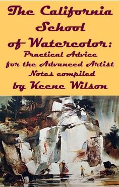 Insights from the California School of Watercolor: Notes compiled by Keene Wilson