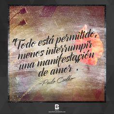 """""""Todo está permitido, menos interrumpir una manifestación de amor"""". —Paulo Coelho—  Visítanos: http://www.elsalvadorebooks.com"""