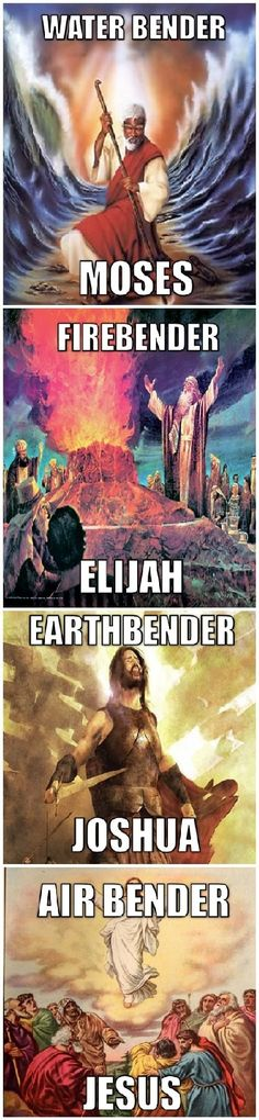 Clever. Avatar: The Last Airbender. (I don't mean sacrilege by this...) ;)