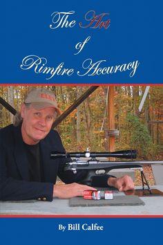 The Art of Rimfire Accuracy: Bill Calfee: 9781456797768: Amazon.com: Books