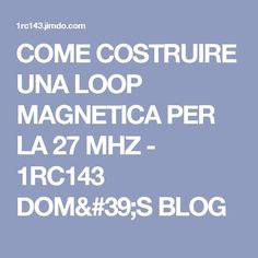 COME COSTRUIRE UNA LOOP MAGNETICA PER LA 27 MHZ - 1RC143 DOM'S BLOG