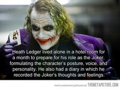 Heath Ledger had true talent… but I wonder if this isolation and immersion into the darkness of the Joker role ultimately consumed Ledger in a fatal way :( :( :'( I MISS HEATH SO MUCH!!
