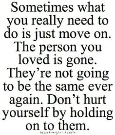 The person you loved is gone.