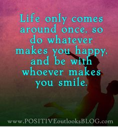 only one life be with ones that make you happy!!!!