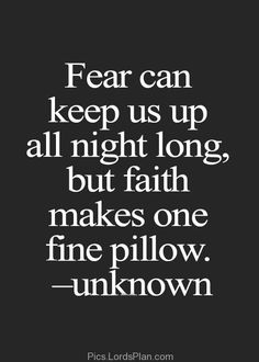 Fear can Keep us up all night long, but faith can make us a fine pillow , uplifting bible verse for fear and faith . Dont worry about the problems just have faith in god he will make a way,Famous Bible Verses, Encouragem Good Quotes, Life Quotes Love, Quotes To Live By, Me Quotes, Motivational Quotes, Inspirational Quotes, Fear Quotes Bible, Famous Quotes, Quotes About Fear
