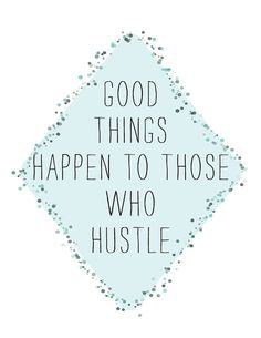 I <3 to Hustle!  good things happen to those who hustle 85 x 11 by dothandmade, $18.00