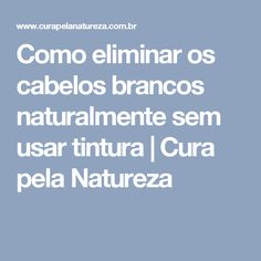 Como eliminar os cabelos brancos naturalmente sem usar tintura | Cura pela Natureza Healthy Tips, Healthy Recipes, Dietas Detox, Alternative Medicine, Light Recipes, Natural Remedies, Lose Weight, Food And Drink, Health Fitness
