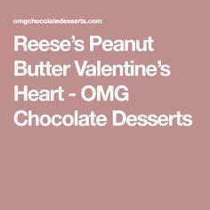 Reese's Peanut Butter Valentine's Heart - OMG Chocolate Desserts