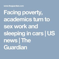 Facing poverty, academics turn to sex work and sleeping in cars | US news | The Guardian