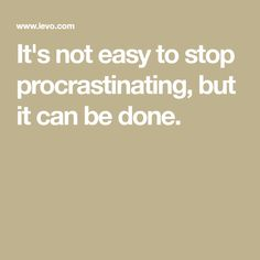 It's not easy to stop procrastinating, but it can be done.