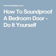 how to soundproof a bedroom door – do it yourself | diy - tips