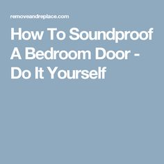 How To Soundproof A Bedroom Door – Do It Yourself | DIY - Tips ...