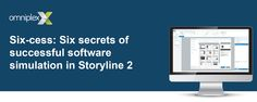 Six-cess: Six secrets of successful software simulation in Storyline 2 - e-Learning Feeds