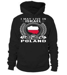 I May Live in Israel But I Was Made in Poland Country T-Shirt #PolandShirts