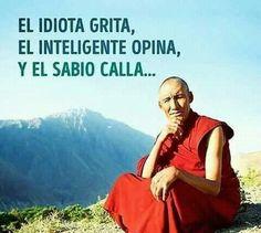 El idiota grita, el inteligente opina y sabio calla