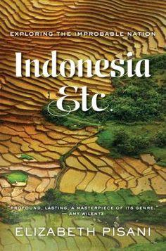 Indonesia, Etc.: Exploring the Improbable Nation by Elizabeth Pisani.