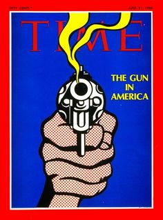 The gun in America. Time, June 21, 1968  Cover art: Roy Lichtenstein  Just as relevant today as it was 40+ years ago, sad to say