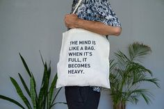 Tote Bag The mind is like a bag. When it's full it