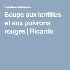 Soupe aux lentilles et aux poivrons rouges | Ricardo Lentil Soup, Ricardo Recipe, Cream Soups, Red Peppers, Kitchens