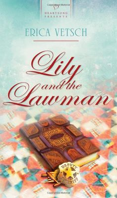 Erica Vetsch - Lily and the Lawman / http://www.fictiondb.com/author/erica-vetsch~lily-and-the-lawman~297445~b.htm