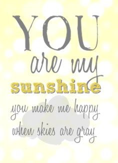 You are my Sunshine Free Valentine's Day Printables The Words, Four Letter Words, Valentine's Day Printables, You Make Me Happy, You Are My Sunshine, Happy Valentines Day, Favorite Quotes, Me Quotes, To My Daughter