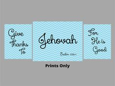 This set of 3 Prints quote the 2015 Year Text Bible Scripture Psalm 106:1 from the New World Translation of the Holy Scriptures Bible. The