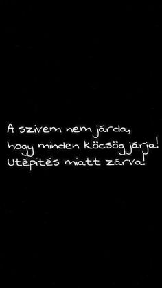 A szivem nem egy járda. Jokes Quotes, Life Quotes, Qoutes, Fb Background, Favorite Quotes, Best Quotes, Dont Break My Heart, Smart Quotes, Sad Life