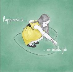 Hapiness is an inside job.