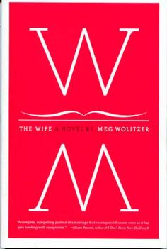 Book Review: The Wife by Meg Wolizter. An intriguing tale that dives into the complications and evolution of relationships and marriage in the late 1900s