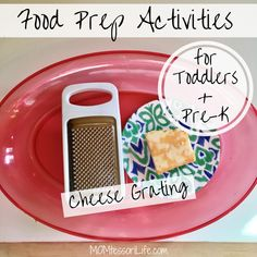 Food Prep Activities for Toddlers and Preschoolers -- Cheese Grating.  Montessori at home.