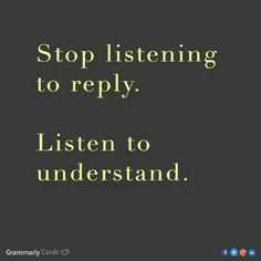 Stop listening to reply. Listen to understand. Yes, exactly! Done Quotes, Today Quotes, Great Quotes, Quotes To Live By, Cool Words, Wise Words, Spiritual Words, Words Worth, Favorite Words