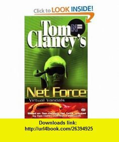 Virtual Vandals (Tom Clancys Net Force; Young Adults, No. 1) (9780425161739) Tom Clancy, Steve Pieczenik, Diane Duane , ISBN-10: 0425161730  , ISBN-13: 978-0425161739 ,  , tutorials , pdf , ebook , torrent , downloads , rapidshare , filesonic , hotfile , megaupload , fileserve