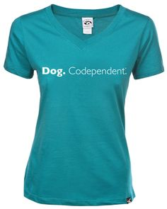 Dog Codependent Women's Tee From Dog is Good, the premier site for the dog lover lifestyle!